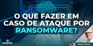 O que fazer em caso de ataque por Ransomware?